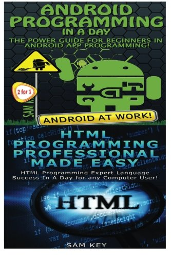 Android Programming In a Day! & HTML Professional Programming Made Easy PDF
