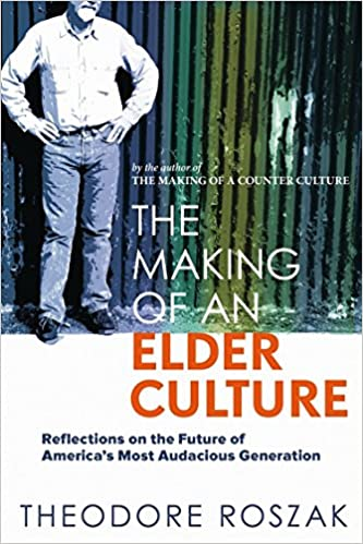 The making of an elder culture reflections on the future of the making of an elder culture reflections on the future of americas most audacious generation theodore roszak 9780865716612 amazon books fandeluxe Choice Image
