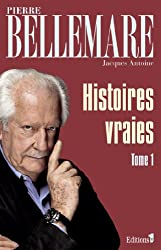Histoires vraies, tome 1 (Editions 1 - Collection Pierre Bellemare)