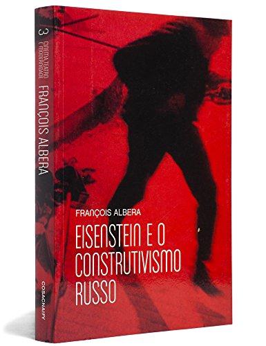 Eisenstein e o Construtivismo Russo - Coleção Cinema, Teatro e Modernidade