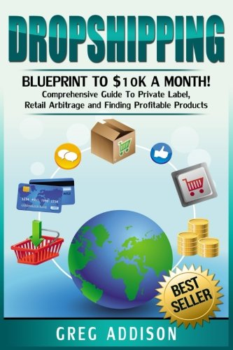 51gy%2BkDZI6L - Dropshipping: Blueprint to $10k a Month!- Comprehensive Guide To Private Label, Retail Arbitrage and Finding Profitable Products