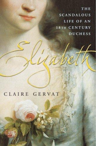 Elizabeth: The Scandalous Life of an 18th Century Duchess