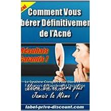 ACNE: Le Système Complet Pour Eliminer Facilement et Rapidement  l'Acné Une Bonne Fois Pour Toutes (French Edition)