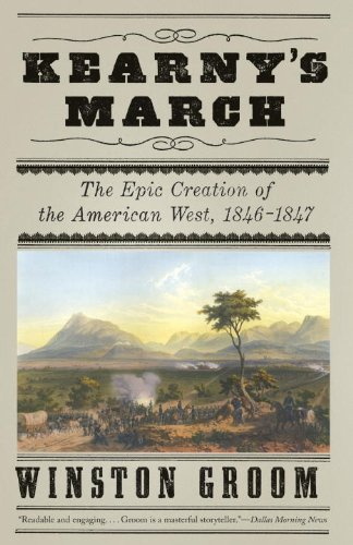 Kearny s March: The Epic Creation of the American …