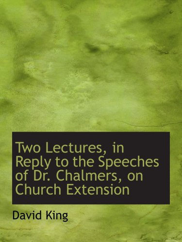 Read Online Two Lectures, in Reply to the Speeches of Dr. Chalmers, on Church Extension pdf epub