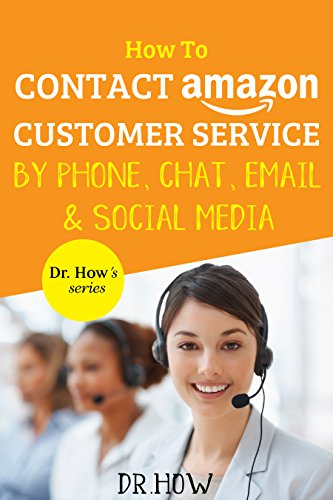 How To Contact Amazon Customer Service by Phone, Chat, Email and Social Media (Dr. How's series)