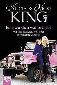 Book Eine wirklich wahre Liebe: Wir sind gl??cklich, weil jeder so sein kann, wie er ist by Alicia King (2016-04-15)