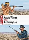 Apache Warrior vs US Cavalryman: 1846–86 (Combat)