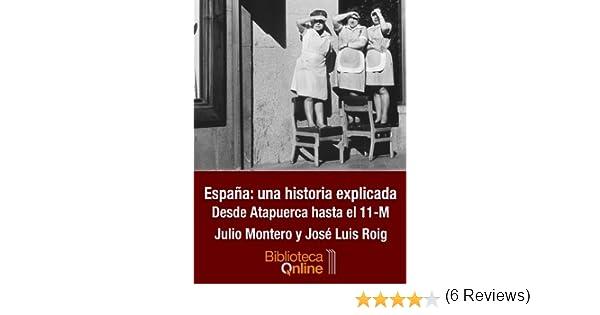 España: una historia explicada. Desde Atapuerca hasta el 11-M ...