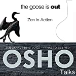 The Goose Is Out: Zen in Action    OSHO