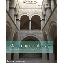 Mastering mental ray: Rendering Techniques for 3D and CAD Professionals