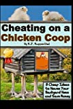 Cheating on a Chicken Coop: 8 Cheap Ideas to House Your Backyard Hens and Save Some Money