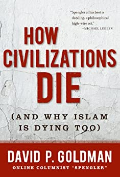 How Civilizations Die: (And Why Islam Is Dying Too) by [Goldman, David]