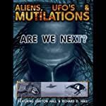 Aliens, UFOs and Mutilations: Are We Next? | Richard D. Hall,David Cayton