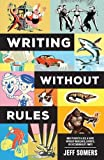 img - for Writing Without Rules: How to Write & Sell a Novel Without Guidelines, Experts, or (Occasionally) Pants book / textbook / text book
