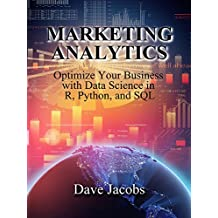 Marketing Analytics: Optimize Your Business with Data Science in R, Python, and SQL