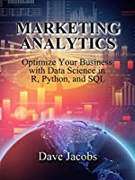 Marketing Analytics: Optimize Your Business with Data Science in R, Python, and SQL Front Cover