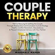 Couple Therapy: Path to Rescuing & Uplifting the Couple Through Relationship Communication Cure & Stra