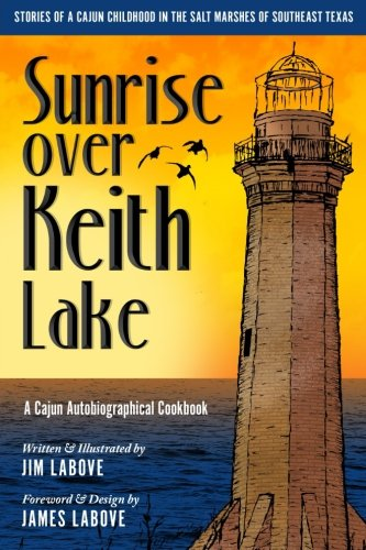 Sunrise over Keith Lake: A Cajun Autobiographical Cookbook (Cotton's Seafood) (Volume 2) by Jim LaBove