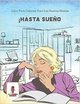 ¡Hasta Sueño: Libro Para Colorear Para Las Nuevas Mamás (Spanish Edition): Coloring Bandit: 9780228216612: Amazon.com: Books