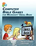 Computer Bible Games for Microsoft Small Basic, Philip Conrod and Lou Tylee, 193716103X