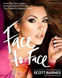 Face to Face: Amazing New Looks and Inspiration from the Top Celebrity Makeup Artist by Scott Barnes (3-Jan-2013) Paperback