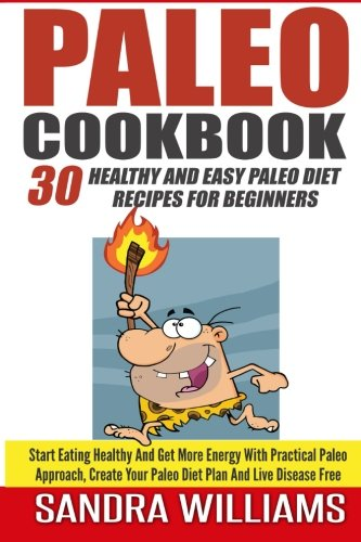 Download Paleo Cookbook: 30 Healthy And Easy Paleo Diet Recipes For Beginners, Start Eating Healthy And Get More Energy With Practical Paleo Approach, Create ... And Vegan Whole Foods Recipes) (Volume 2) pdf