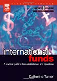 International Funds : A Practical Guide, Turner, Catherine, 0750658991