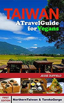 Taiwan: A Travel Guide for Vegans by [Duffield, Jesse]