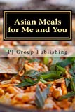 Asian Meals for Me and You, P. J. Group Publishing, 1490529837
