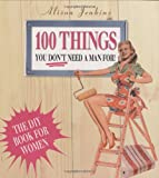 100 Things You Don't Need a Man for