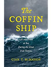 The Coffin Ship: Life and Death at Sea During the Great Irish Famine