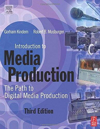 Introduction to Media Production. Techniques and Aesthetics for Film Video and Multimedia: The Path to Digital Media Production