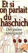 Et si on parlait du haschich ? : Des jeunes témoignent par Welles