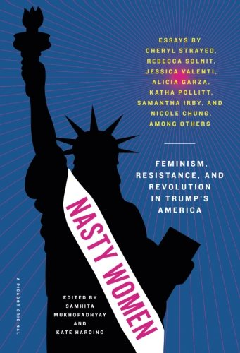 Nasty Women: Feminism, Resistance, and Revolution in Trump's America cover