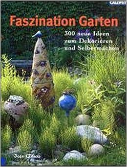 Faszination Garten faszination garten 300 neue ideen zum dekorieren und selbermachen