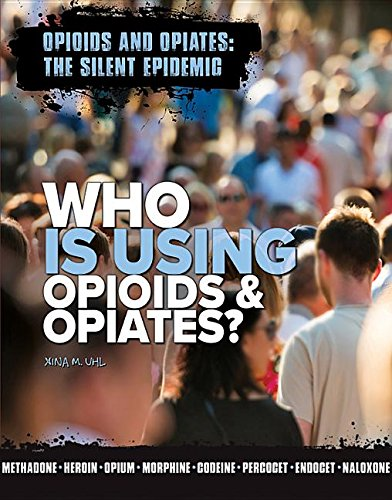 Who Is Using Opioids & Opiates? (Opioids and Opiates: The Silent Epidemic) PDF
