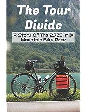 The Tour Divide A Story Of The 2,725-mile Mountain Bike Race: Mountain Bike Race