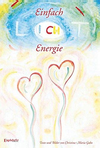 Einfach Licht - Energie: Texte und Bilder von Christina Maria Gubo