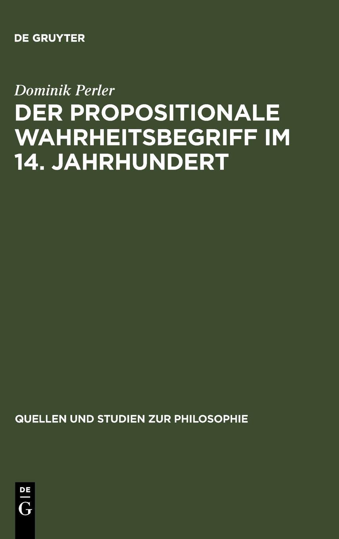 Der Propositionale Wahrheitsbegriff Im 14. Jahrhundert (Quellen Und Studien Zur Philosophie) by Walter de Gruyter Inc.
