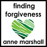 Finding Forgiveness: 30 Minutes on Letting Go of Resentment | Anne Marshall
