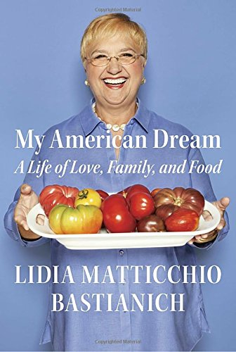 My American Dream: A Life of Love, Family, and Food by Lidia Matticchio Bastianich
