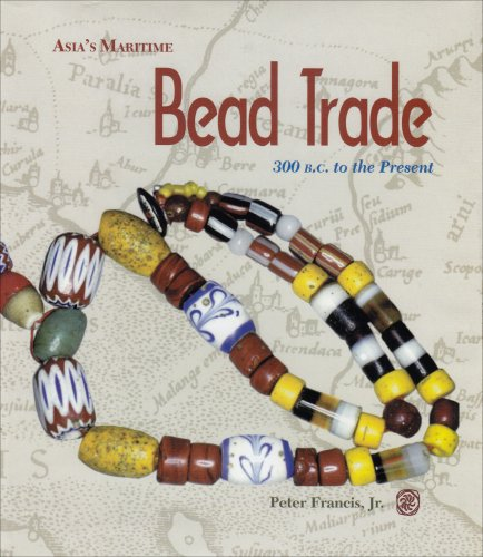 Asia's Maritime Bead Trade: 300 B.C. to the PResent (300 Beads)