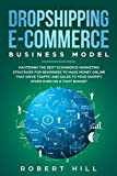 Dropshipping E-Commerce Business Model: Mastering The Best Ecommerce Marketing Strategies For Beginners to Make Money Online That Drive Traffic and Sales to Your Shopify Store even on a Tight Budget
