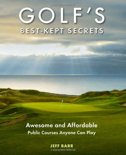 Read Online Golf's Best-Kept Secrets: Awesome and Affordable Public Courses Anyone Can Play pdf epub