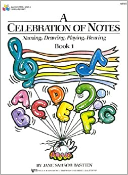 By Jane Smisor Bastien A Celebration of Notes: Naming, Drawing, Playing, Hearing (Book 1)
