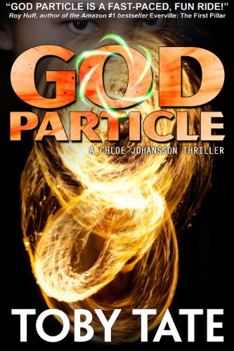 Book: THE GOD PARTICLE - A Chloe Johansson Thriller (Chloe Johansson Thrillers) by Toby Tate