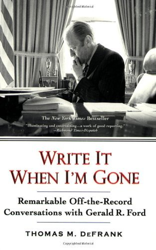 Write It When I'm Gone: Remarkable Off-the-Record Conversations with Gerald R. Ford by Thomas M. DeFrank (2008-09-02)
