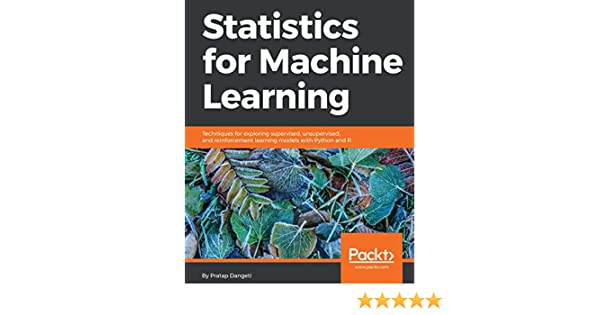 Statistics for Machine Learning: Techniques for exploring supervised,  unsupervised, and reinforcement learning models with Python and R