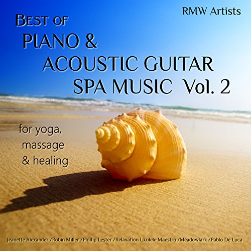 Best of Piano & Acoustic Guitar Spa Music, Vol. 2 for Yoga, Massage & Healing (Best Piano Spa Music)